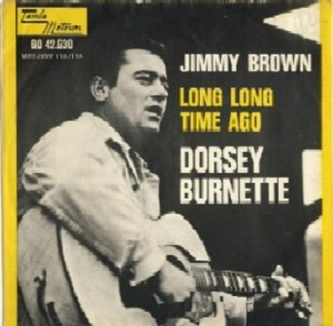 I don't have a scan of the label, but the Dutch version of Dorsey's earlier single Jimmy Brown (pictured) used this song as a B-side. All label scans come from visitor contributions - if you'd like to send me a scan I don't have, or an improvement on what's already up here, please e-mail it to me at fosse8@gmail.com!